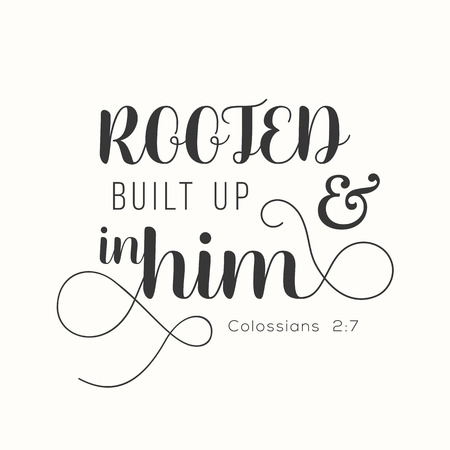Typography Rooted and built up in him from Colossians, new testament, bible verse for encourage. Illustration