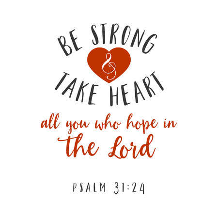 Be strong and take heart all you who hope in the lord hand lettering typography, bible verse for encorage