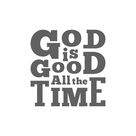 God is good all the time typography for poster