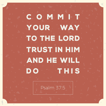 Commit your way to the lord, bible verse for encouragement typography design