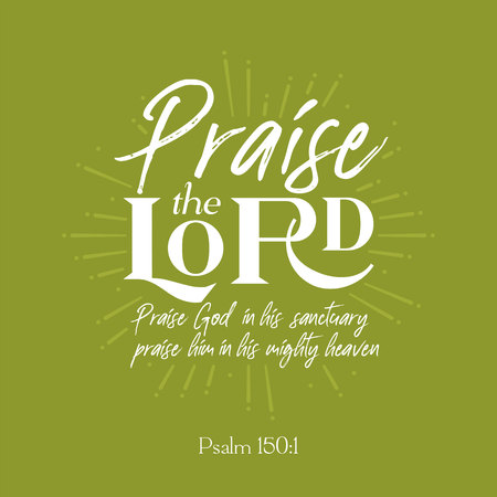 "Christian bible quote for use as poster or flying: ""praise the lord from psalm"" on sun burst background"