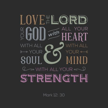 typography of bible quote for print or use as poster, love the lord your god with all your heart from Mark Illustration