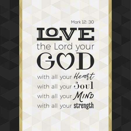 Cita de la biblia para imprimir o usar como póster, ama al señor tu dios con todo tu corazón, alma, mente y fuerza de Marcos sobre fondo geométrico Foto de archivo - 87926375