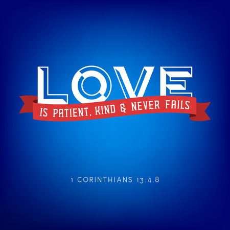 Love is patient, kind and never fails from bible, Corinthians