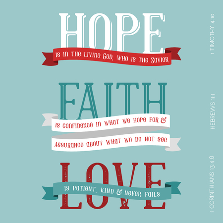 Hope, Faith, Love meaning from bible, typography headline from Hebrews, Corinthians and Timothy