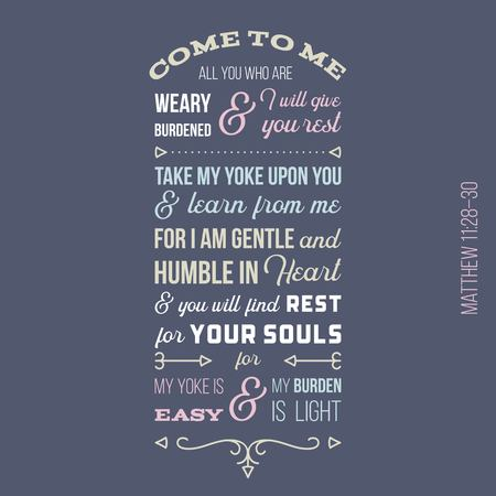 biblical phrase from Matthew gospel, Come to me, all you who are weary and burdened, and I will give you rest. typography design