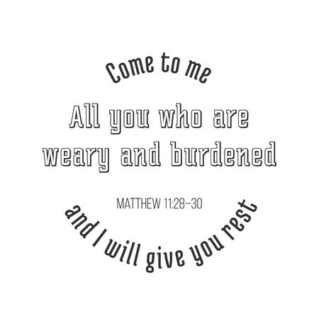 biblical phrase from Matthew gospel, Come to me, all you who are weary and burdened, and I will give you rest. typography design circle structure