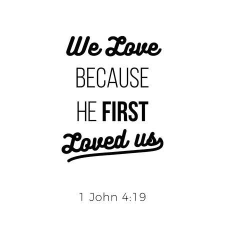 Biblical phrase from 1 john, we love because he first loved us, typography design for use as printing poster, flyer or t shirt