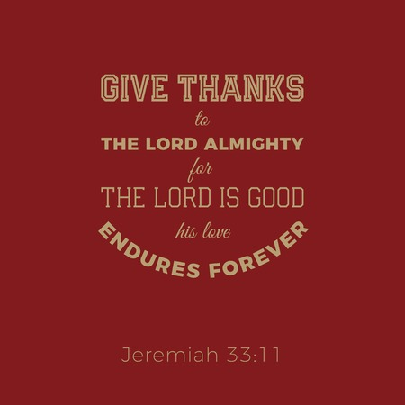 Biblical phrase from jeremiah, give thanks to the lord, typography design for use as printing poster, flyer or t shirt