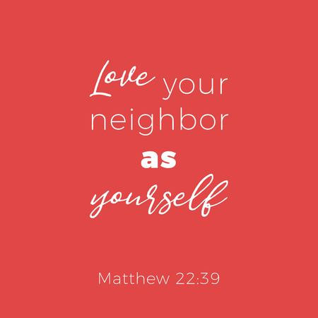 Biblical phrase from matthew 22:39 love your neighbor as yourself, typography design for use as printing poster, flyer or t shirt