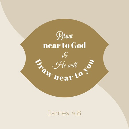 Biblical phrase from james gospel, draw near to god and he will draw near to you,typography design for use as printing poster, flyer or t shirt