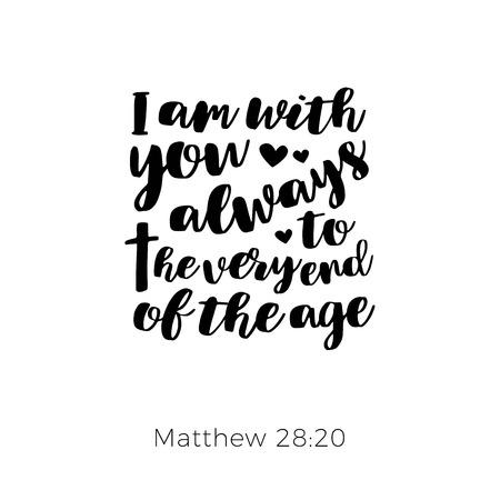 Phrase biblique de matthew gospel, je suis toujours avec vous, conception de typographie à utiliser comme affiche d'impression, flyer ou t-shirt