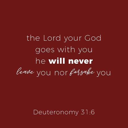 Biblical phrase from deuteronomy 31:6, the lord your god goes with you, typography design for use as printing poster, flyer or t shirt