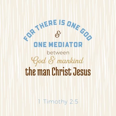 biblical scripture verse from 1 timothy,for there is one god and one mediator between god and mankind,the man christ jesus.