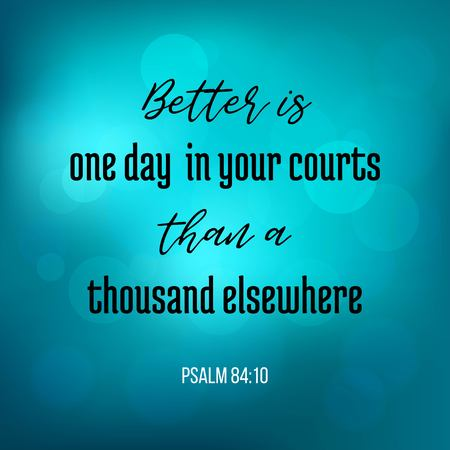 bible quote from psalm, better is one day in your court than a thousand elsewhere, typography for printing 写真素材 - 112324668