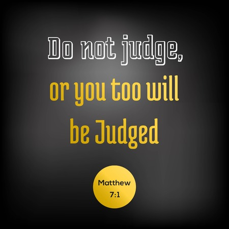 bible quote from Matthew, do not judge, or you too will be judged, typography for printing
