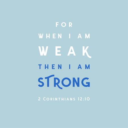 Bible quote, for when i am weak then i am strong, for print or use as poster