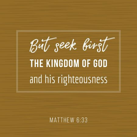 Bible quote, but seek first the kingdom of god and his righteousness, for print or use as poster