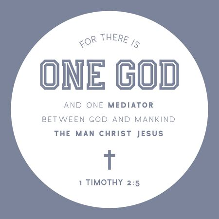 Bible quote, for there is one god and one mediator between god and mankind the man christ jesus from 1 Timothy 2-5