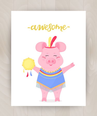 Cute pig in a costume of a in a suit of the Indian with feathers on the head and with a tambourine. Funny piglet. Hand lettering awesome. Greeting card for for children on wooden background