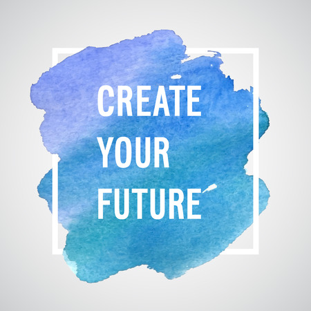 Create Your Future motivation poster. Vector watercolor background.