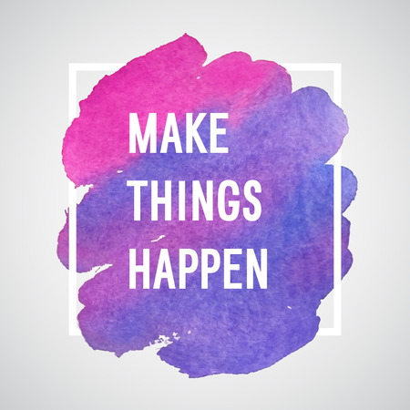 Make Things Happen motivation poster. Vector watercolor background.