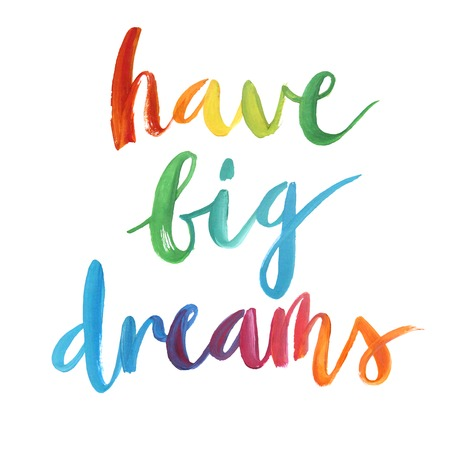 have: Have big dreams calligraphic poster. Vector illustration.