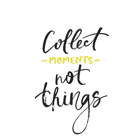 Collect moments not things card. Ink poster with handwritten text. Calligraphic phrase for motivation and inspiration postcards and posters.