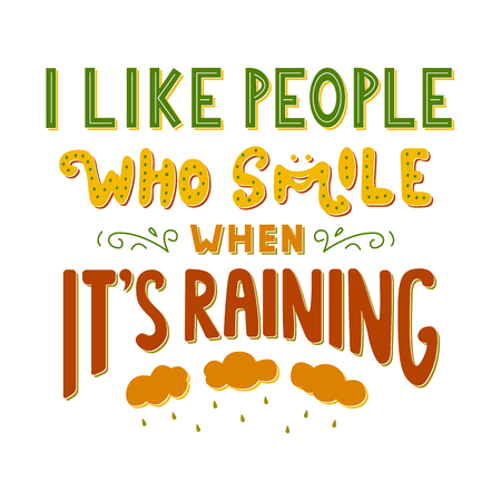 I like people who smile when Its raining Inspirational quote.