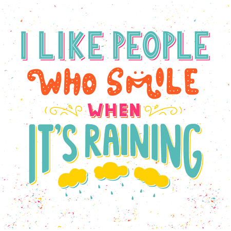 I like people who smile when Its raining. Inspirational quote. Hand drawn vintage illustration with hand lettering.