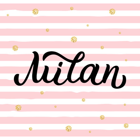Milan - trendy brush hand lettering. Background with pink stripes and gold glitter circles. Greetings for t-shirt, card, tag, banner. Vector illustration. Illustration