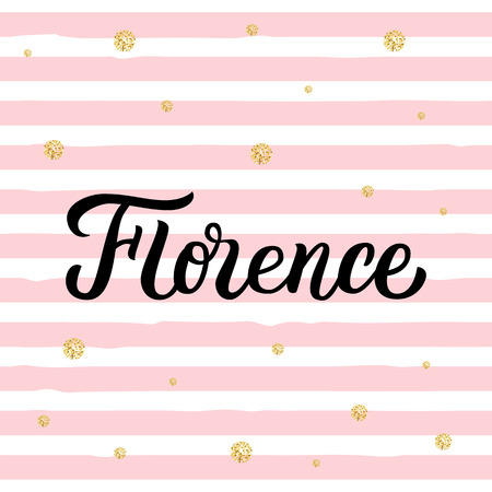 Florence - trendy brush hand lettering. Background with pink stripes and gold glitter circles. Greetings for t-shirt, card, tag, banner. Vector illustration.