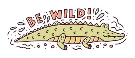 Be wild! Doodle composition with cute crocodile and hand lettering. Print for stickers, t-shirts, mugs, posters and other. Vector illustration.