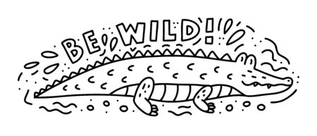 Be wild! Monochrome doodle composition with crocodile and hand lettering. Print for coloring books, t-shirts, stickers and other. Vector illustration.