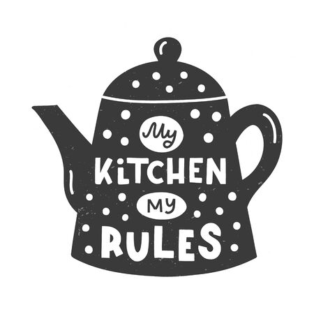 My kitchen, my rules. Kitchen hand lettering quote in the silhouette of a teapot. Hand drawn typography poster. Vector illustration.