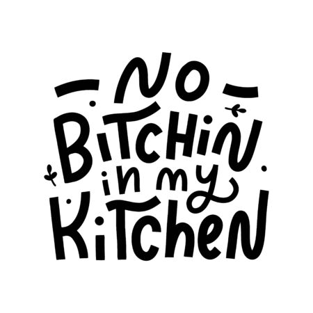 No bitchin in my kitchen. Black hand lettering quote isolated on white background. Print for t-shirts, mugs, posters and other. Vector illustration. Иллюстрация