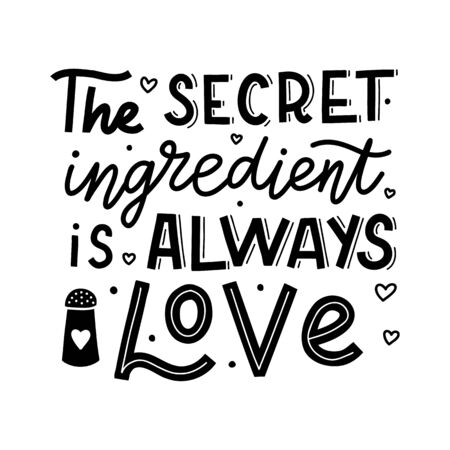 The secret ingredient is always love. Black hand lettering quote isolated on white background. Print for t-shirts, mugs, posters and other. Vector illustration.