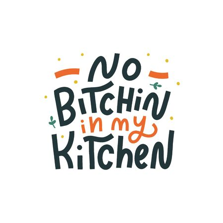No bitchin in my kitchen hand drawn vector lettering. Kitchen slogan isolated on white background. Colorful hand lettered quote. Vector illustration. Иллюстрация