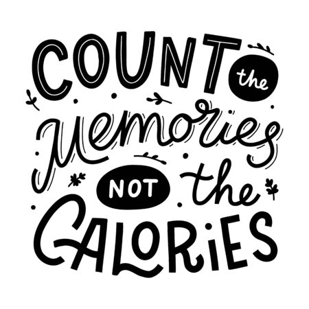 Count the memories not the calories. Black hand lettering quote isolated on white background. Print for t-shirts, mugs, posters and other. Vector illustration.