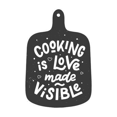 Cooking is love made visiable. Kitchen hand lettering quote in the cutting board silhouette. Hand drawn typography poster. Vector illustration.