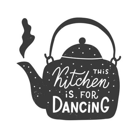 This kitchen is for dancing. Kitchen hand lettering quote in the silhouette of a teapot. Hand drawn typography poster. Vector illustration.