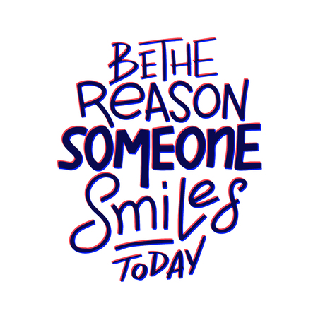 Be the reason that someone smiles today. Inspirational quote. Hand drawn vintage illustration with hand-lettering and decoration elements for prints on t-shirts and bags, stationary or poster