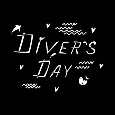 Divers day. Hand drawn vector lettering. Concept for international diver day. Marine black background. Quote for diving enthusiasts. Poster, banner, design element for t-shirt, souvenir, stickers.