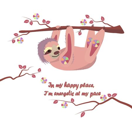 Cartoon pink sloth hanging on the branches of a tree. Caption: In my happy place, I am energetic at my pace. Motivational card, congratulations for children and adults, t shirt print.