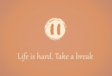 take a break: pause symbol and the text Life is hard. Take a break