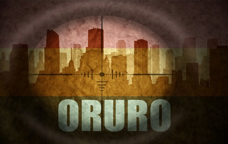 the name of the drug: sniper scope aimed at the abstract silhouette of the city with text Oruro at the vintage bolivian flag. concept