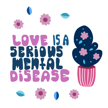 Love is a serious mental Disease - motivational quote. Hand drawn beautiful lettering.