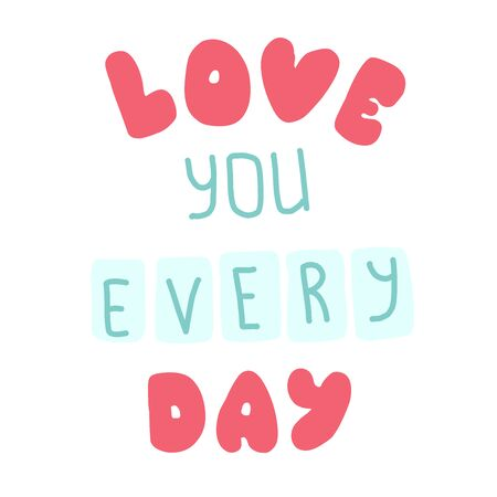 I love you every day. Quote for banner. Hand drawn phrase lettering. Stockfoto