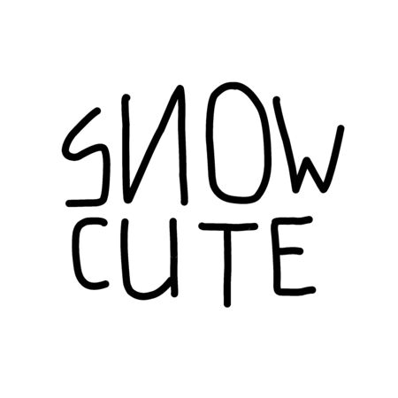 Snow cute. Quote for banner. Hand drawn phrase lettering.