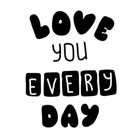 I love you every day. Quote for banner. Hand drawn phrase lettering. Фото со стока